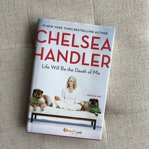 Chelsea Handler Life Will Be the Death of Me